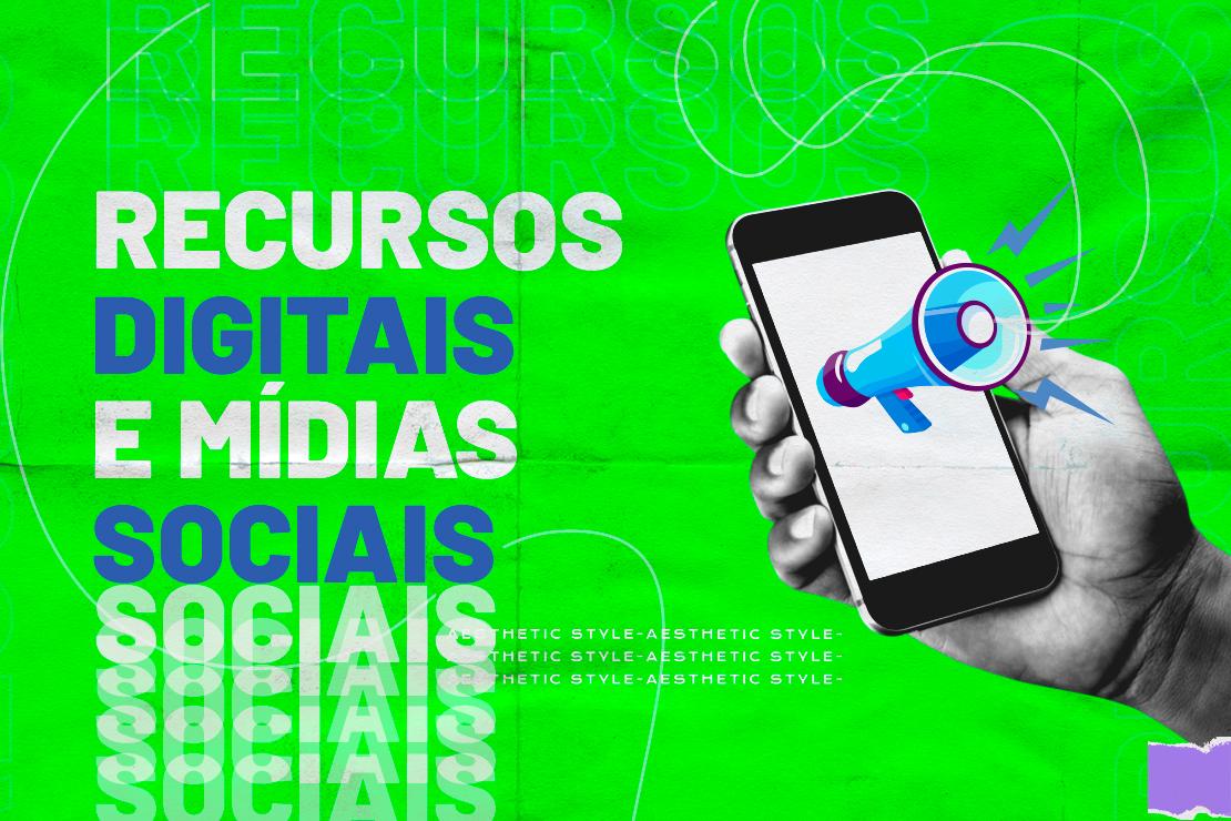 Recursos Digitais e Mídias Sociais