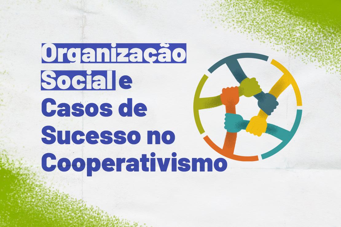 Organização Social e Casos de Sucesso no Cooperativismo